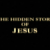 The Hidden Story Of Jesus