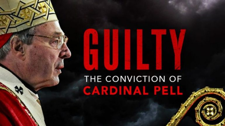 Guilty: The Conviction of Cardinal Pell