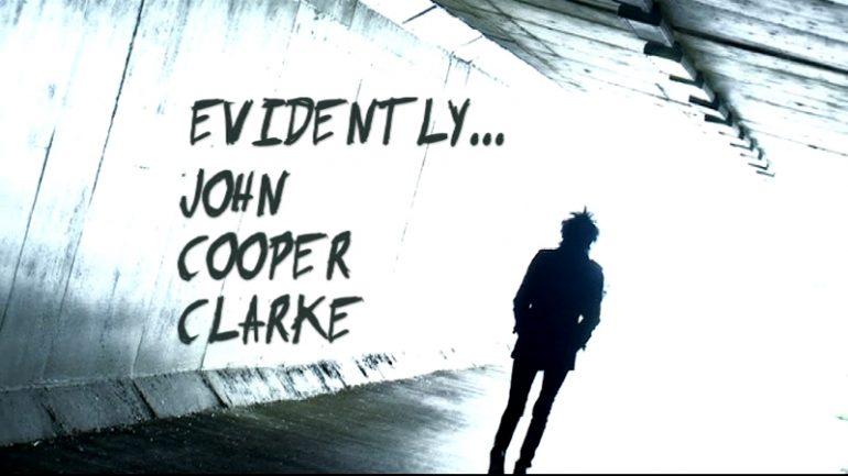 Evidently… John Cooper Clarke