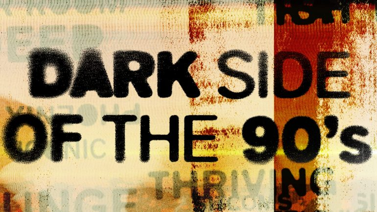 Dark Side Of The '90s