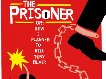 The Prisoner or How I Planned to Kill Tony Blair