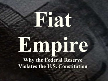 Fiat Empire: Why the Federal Reserve Violates the U.S. Constitution