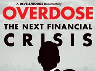 Overdose: The Next Financial Crisis