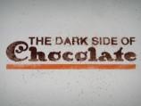 The Dark Side of Chocolate