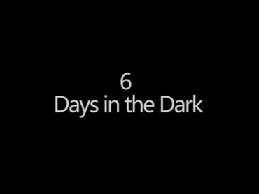 6 Days In The Dark