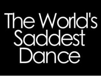 The World's Saddest Dance