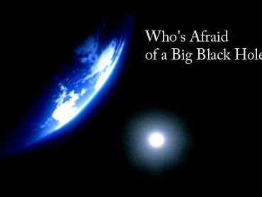 Who's Afraid of a Big Black Hole