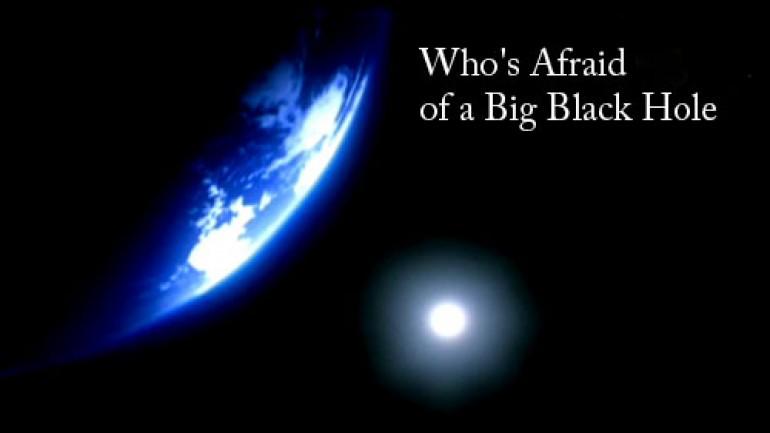 Who's Afraid of a Big Black Hole