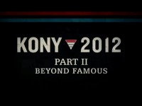 Kony 2012: Part 2 – Beyond Famous