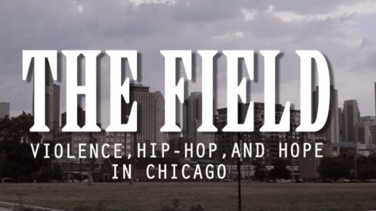 The Field: Violence, Hip Hop & Hope For Chicago