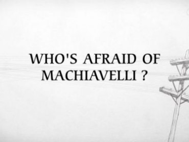 Who's Afraid of Machiavelli?